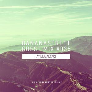 Atilla Altaci — Bananastreet Guest Mix #035