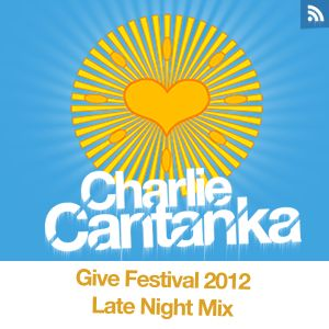 Charlie Cantanka Podcast 7 Give Festival Late Night Mix