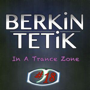 Berkin Tetik - In A Trance Zone #018