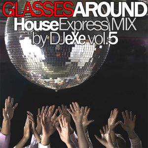 DJ eXe (Alterace) - Glasses Around House Express Mix vol.5