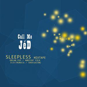 CALL ME JeD - SLEEPLESS MIXTAPE