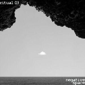 RITUAL 03 - Negative Space
