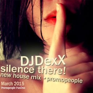 DJDexX-Silence there (House Mix-Promopeople march 2015)