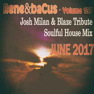 Rene & Bacus ~ Volume 197 (Josh Milan & Blaze Tribute Soulful House Mix) (JUNE 2017)