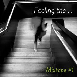 Feeling The ... Mixtape #1