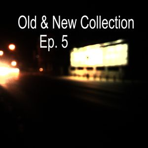 Old & New Collection Ep. 5