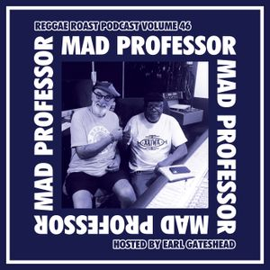 RR Podcast Volume 46: Mad Professor - Hosted by Earl Gateshead