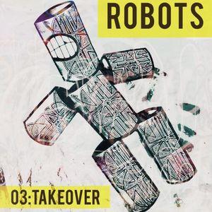 ROBOT//03>>The Take Over