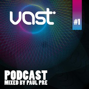vast Podcast #1 - mixed by Paul Pre