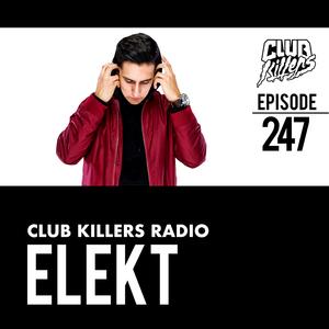 Club Killers Radio #247 - ELEKT