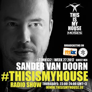 Moses Pres. #THISISMYHOUSE | #TIMH132 | Guest Mix: SANDER VAN DOORN | W27_2017 | This is My House