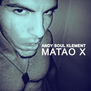 ANDY SOUL KLEMENT - MATAO X