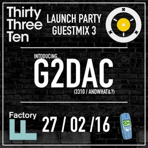 ThirtyThreeTen - LAUNCH PARTY 27/02 - GuestMix - Introducing *G2DAC*