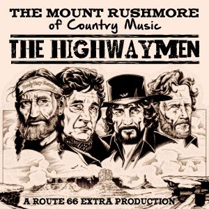 Route 66 Extra - The Highwaymen ''The Mount Rushmore of Country Music''