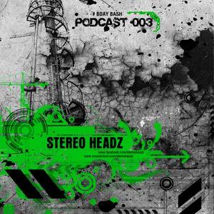 Stereo Headz- Podcast #003 - BDAY BASH