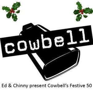 Ed & Chinny present Cowbell's Festive 50