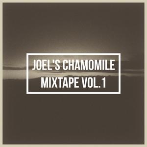 Joel's Chamomile Mixtape Vol. 1