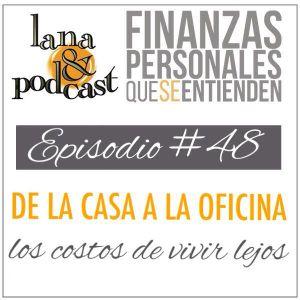 De la casa a la oficina - los costos de vivir lejos. Podcast #48