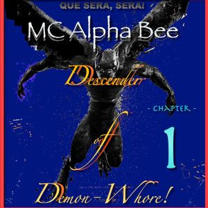 QUE SERA, SERA! (Chapter 1) - MC Alpha Bee, DeSCeNDeR oF DeMoN-WHoRe! #171