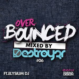 Destroy3r - Over Bounced #06 [Feat. Elysium] [PODCAST]