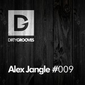 Dirty Grooves.com Podcast 009 - Alex Jangle