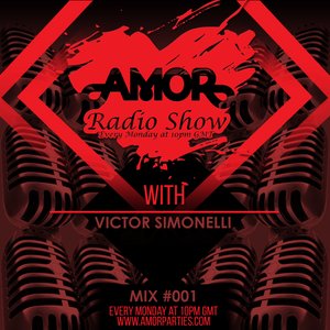Amor Radio show 001 featuring Guest DJ Victor Simonelli pre-recorded mix