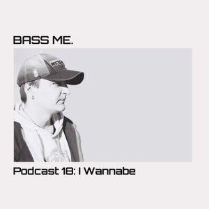 I Wannabe - Bass Me podcast #18