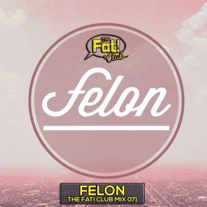 Felon - The Fat! Club Mix 071