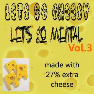 Lets Go Cheesy, Lets Go Mental Vol.3