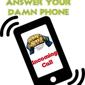 PICK UP YOUR PHONE!