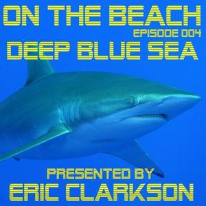 Eric Clarkson pres. On the Beach (EP004) - Deep Blue Sea