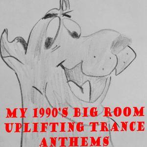 My 1990's big room uplifting trance anthems