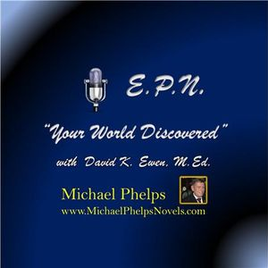 Michael Phelps on Your World Discovered with David K. Ewen, M.Ed. of E.P.N.