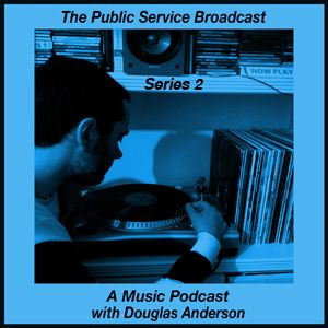 The Public Service Broadcast Series 2 - A Music Podcast with Douglas Anderson - Episode 1