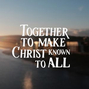 Together To Make Christ Known To All: Why We Exist