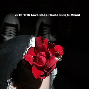 THX Love Deep House BOB_G Mixed 2016