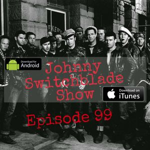 The Johnny Switchblade Show #99
