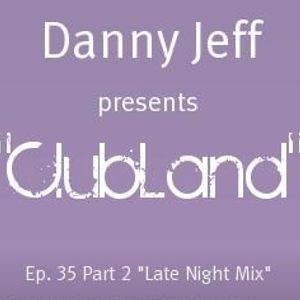 "Danny Jeff pres ""Clubland"" Ep. 35 Part 2 ""Late Night Mix"""