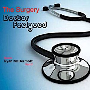 The Surgery with DJ Doctor Feelgood: 163 - Special Guest: Ryan McDermott part 2