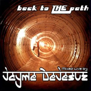 back to THE path - mixed Live by DJ Jayme DeJesuz
