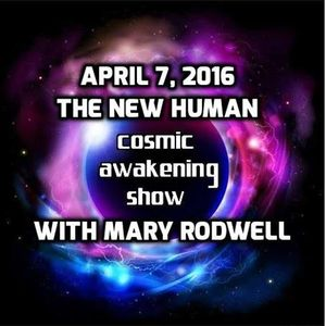 Cosmic Awakening Show- The New Human With Mary Rodwell