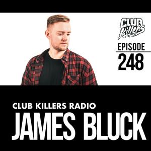Club Killers Radio #248 - James Bluck