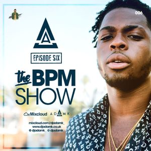 DJ Adam K Presents - The BPM Show Episode 06 (UK/Hip Hop/R&B/Afro)