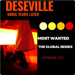 DESEVILLE (Sonic Years Later) Most Wanted the Global Series Episode 321
