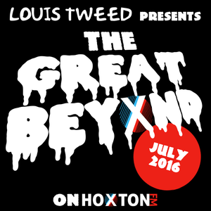 The Great Beyond with Louis Tweed on Hoxton FM - 16/07/16