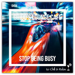 Guido's Lounge Cafe Broadcast 0494 Stop Being Busy (20210820)