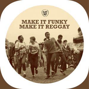 """""""Make It Funky! Make It Reggay!"""""""
