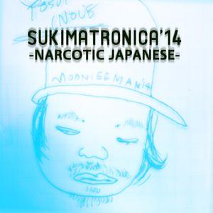 SUKIMATRONICA'14 - NARCOTIC JAPANESE -