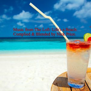 Music from The Loft: Life's a Beach: Compiled & Blended by Nick Price.