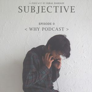 Subjective Ep. 0 - Why Podcast